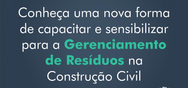 Uma nova forma de capacitar e sensibilizar para o Gerenciamento de Resíduos na Construção Civil