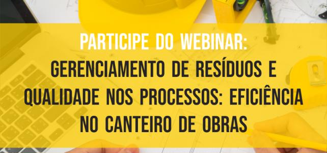 Participe do webinar: Gerenciamento de Resíduos e Qualidade de Processos: Eficiência no canteiro de obras